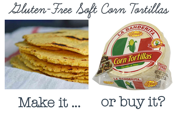 Gluten-Free Soft Corn Tortillas: Make It Or Buy It? (new blog series!)